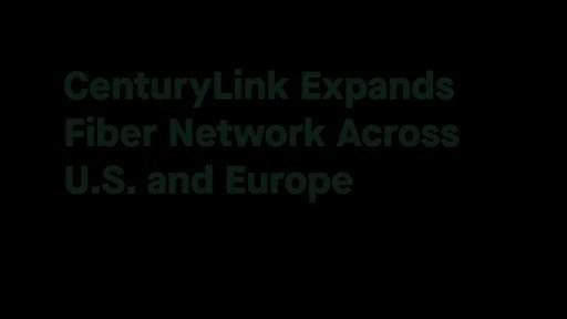 CenturyLink Expands Fiber Network Across U.S. and Europe