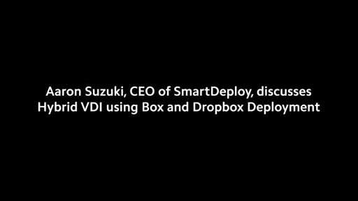 Aaron Suzuki, chef de la direction de SmartDeploy, parle de la nouvelle offre VDI hybride utilisant le déploiement en nuage de Box et Dropbox