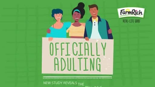 """Adulting isn't easy. And for today's young Americans it comes in many different forms: buying a house, filing your own taxes, understanding your credit score, doing your own laundry, making grocery lists, cooking dinner and more. This new national survey of 2,000 adults, conducted by OnePoll for Farm Rich, found men are considered to officially be """"adults"""" at age 26, while age 23 is when women mark adulthood. Check out more fun survey results at FarmRich.com."""