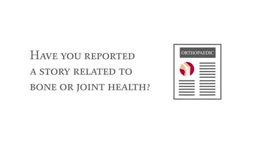 Journalists: Send us your bone and joint health stories