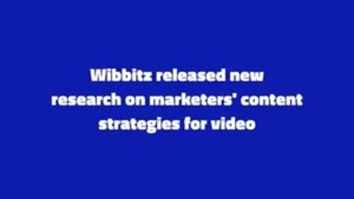 Wibbitz releases new research Navigating the Video Content Marketing Landscape