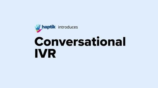 Haptik introduces Conversational IVR solution to enable omnichannel virtual assistants