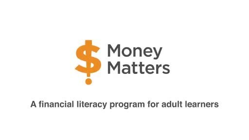 Money Matters is a free introductory financial literacy program for adult learners.