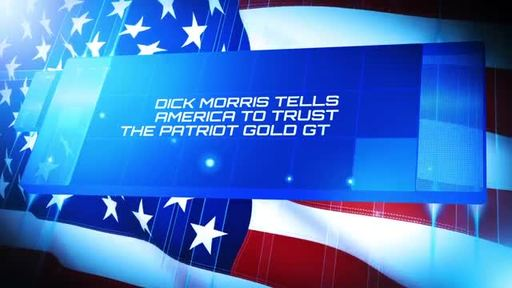Dick Morris tells America to trust the Patriot Gold Group.