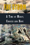 Hope and Life Press Announces Release of THE STORM - A TIME OF MERCY, CHOICES AND HOPE by Louisiana Entrepreneur James A. Toups