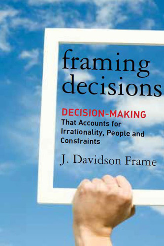 Framing Decisions by J. Davidson Frame.  (PRNewsFoto/University of Management and Technology)