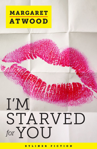 New Byliner Fiction by Margaret Atwood: I'm Starved for You
