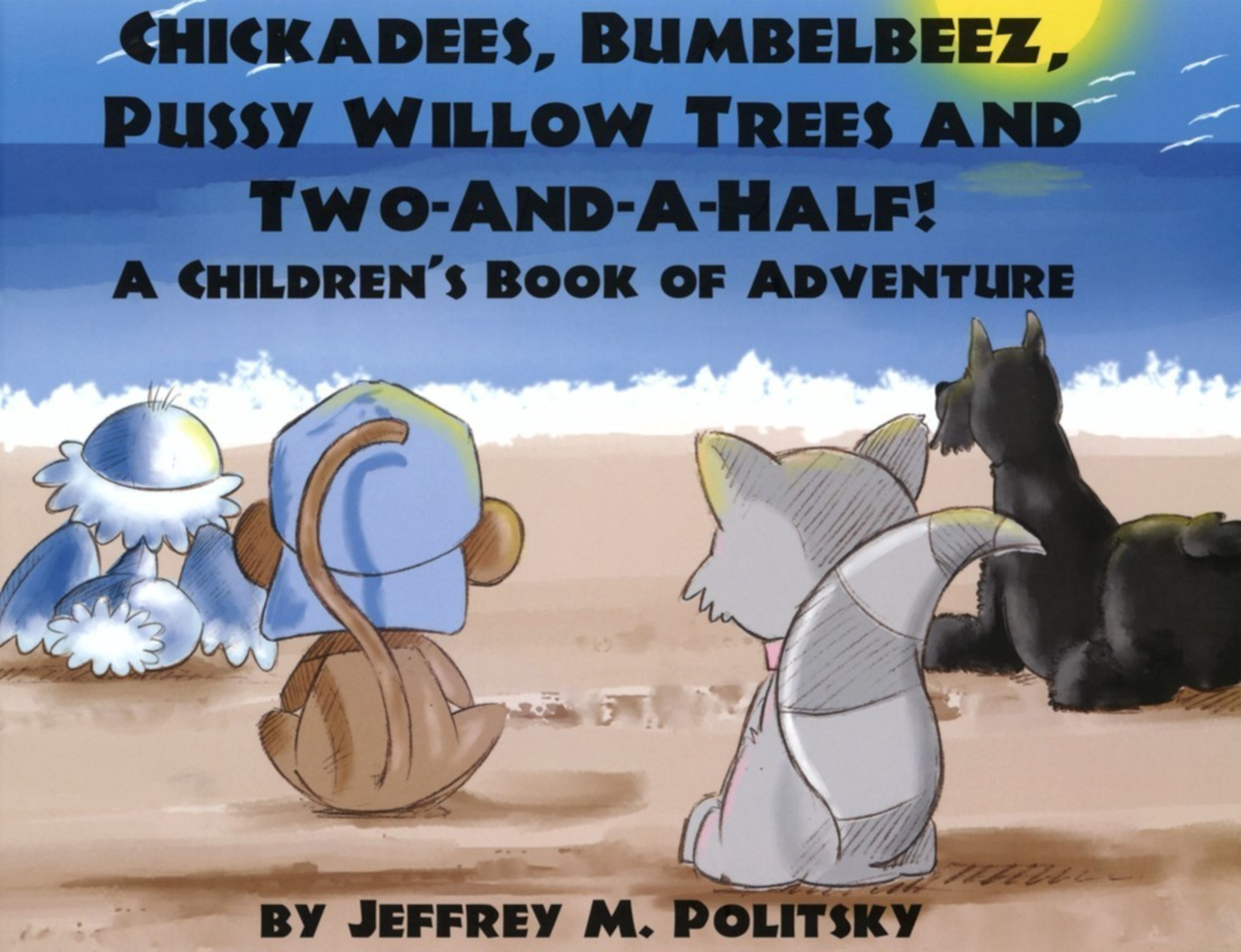Dr. Jeffrey Politsky Announces The Release of His Children's Book 'Chickadees, Bumblebeez, Pussy-Willow Trees and Two-And-A-Half'