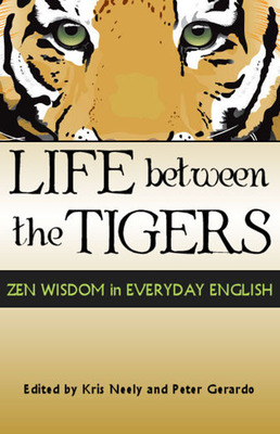 Life Between the Tigers makes Zen wisdom easier to digest in the West.  (PRNewsFoto/Zen Books Worldwide)