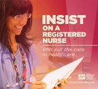 When It Matters Most, Insist on a Registered Nurse! See why at: www.InsistOnAnRN.org (PRNewsFoto/National Nurses United)