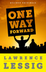 One Way Forward: The Outsider's Guide to Fixing the Republic, A New Byliner Original by Lawrence Lessig.  (PRNewsFoto/Byliner Inc.)