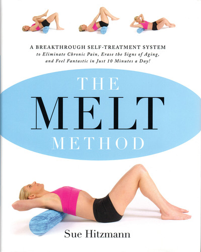 The MELT Method: A Breakthrough Self-Treatment System to Eliminate Chronic Pain, Erase the Signs of Aging, and Feel Fantastic in Just 10 Minutes a Day!. (PRNewsFoto/Sue Hitzmann) (PRNewsFoto/SUE HITZMANN)