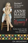 Anne Marie Scheffler at Carolines on Broadway January 11, 6pm. Mom's night out!