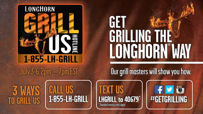 LongHorn Steakhouse's Grill Us Hotline is open Thursday, July 3, through Sunday, July 6, from 2 p.m. to 7 p.m. EST daily.  The restaurant's Certified Grill Masters will be on hand to answer those burning questions to help take the heat off cookout preparation this holiday weekend. (PRNewsFoto/LongHorn Steakhouse)