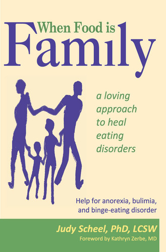 When Food is Family: A Loving Approach to Heal Eating Disorders by Dr. Judy Scheel, explores how childhood ...