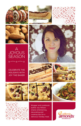 Bring joy to the table with tasty holiday recipes from blogger and author Joy the Baker and California Almonds.  (PRNewsFoto/Almond Board of California)