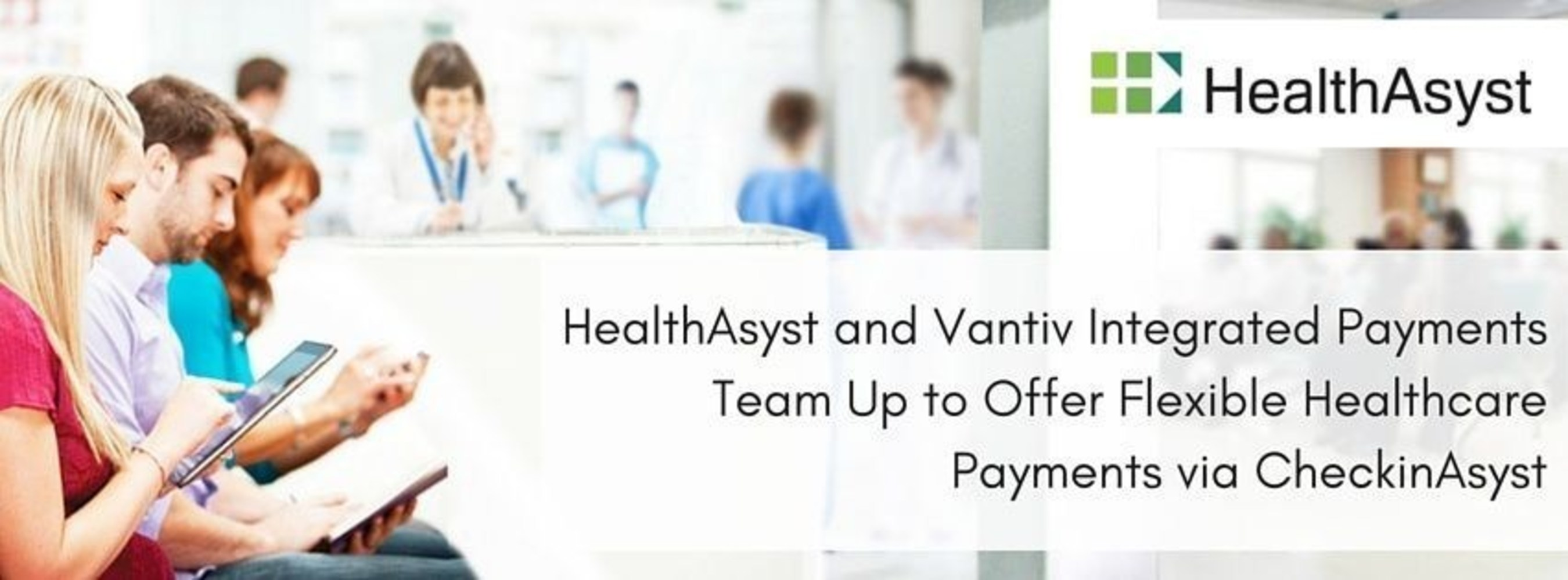 HealthAsyst Partners With Vantiv Integrated Payments to Offer Flexible Healthcare Payments via CheckinAsyst