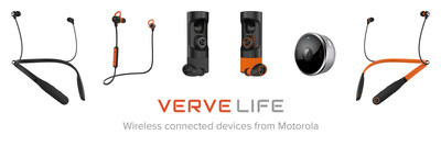 VerveLife is a family of wireless connected devices by Motorola. Pictured left to right: VerveRider, VerveLoop+, VerveOnes, VerveOnes+, VerveCam and VerveRider+. To learn more about these wearable devices visit, verve.life, follow us on twitter @avervelife and Instagram at @avervelife, and like us at www.facebook.com/avervelife to keep up with our latest news.