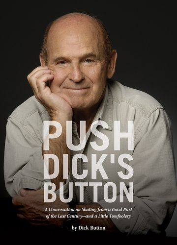 PUSH DICK'S BUTTON: A Conversation on Skating from a Good Part of the Last Century - and a Little Tomfoolery.  (PRNewsFoto/Dick Button)