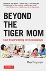 New Book 'Beyond the Tiger Mom' Explores How to Blend the Best of Western and Asian Approaches to Education and Parenting