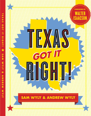 In their new book, Texas Got It Right! Sam Wyly and Andrew Wyly (forward by Walter Isaacson), share a dynamic and incisive guide to what makes Texas tick. The full-color, fully illustrated book explains how Texas, among the nation's biggest states, is today the most prosperous. Via a series of photo essays, portraits and stunning and informative infographics, the book covers everything from Texas's original entrepreneurs to modern, category-leading businesses.  (PRNewsFoto/Sam Wyly and Andrew Wyly)