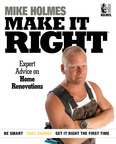 General contractor Mike Holmes, star of the popular television programs Holmes on Homes and Holmes Inspection, is sharing with Americans his essential guide for every homeowner:  Make It Right: Inside Home Renovation. Whether a homeowner is just considering a renovation or is already in the process, Holmes walks them through the entire process from start to finish. From finding a reliable contractor to explaining the inner workings of a house, Holmes covers the most popular renovation projects and common pitfalls.  (PRNewsFoto/Time Inc. Home Entertainment)