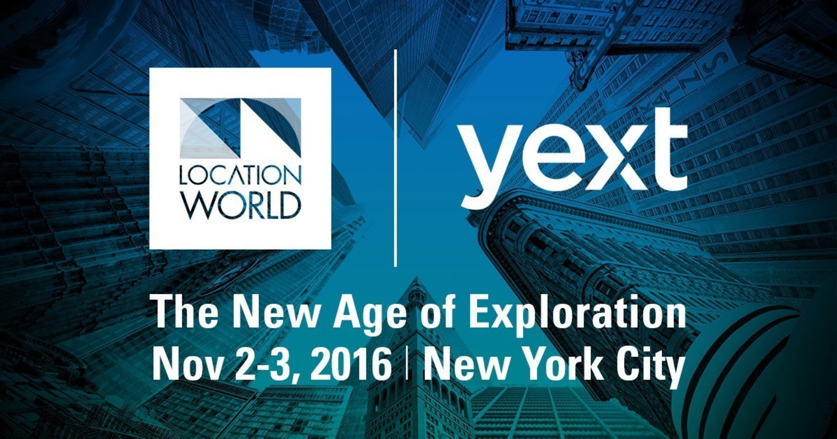 Yext's LocationWorld: The New Age of Exploration November 2-3, 2016 in New York City