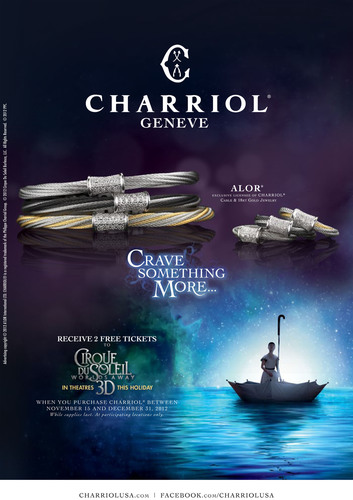 Receive 2 Free Tickets to CIRQUE DU SOLEIL WORLDS AWAY 3D when you purchase CHARRIOL  www.charriolusa.com.  ...