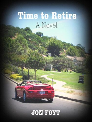 Time to Retire by Jon Foyt.  (PRNewsFoto/Book Publicity Services)