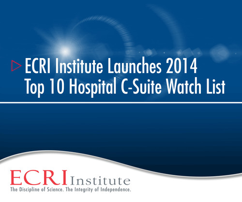 ECRI Institute, a nonprofit dedicated to researching the best approaches to patient care, announces the release of its 2014 Top 10 Hospital C-Suite Watch List, an evidence-based, straight-talk reference guide on upcoming noteworthy health technologies or health systems issues. It is available as a no-cost public service.  (PRNewsFoto/ECRI Institute)