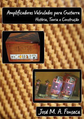 Amplificadores Valvulados para Guitarra Eletrica, 346 Paginas.  (PRNewsFoto/Jose M. A. Fonseca)