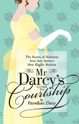 Mr Darcy's Guide to Courtship - book cover.  (PRNewsFoto/Old House)