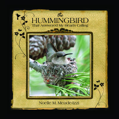 The Hummingbird That Answered My Heart's Calling  (PRNewsFoto/Noelle Meade-Izzi )