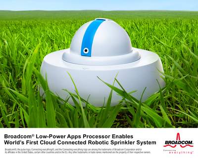 Broadcom Low-Power Apps Processor Enables World's First Cloud-Connected Robotic Sprinkler System