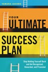 "New Book by Best Selling Author Tamara Jacobs: ""YOUR ULTIMATE SUCCESS PLAN""    Stop Holding Yourself Back and Get Recognized, Rewarded and Promoted  Published by Career Press, June 2015"