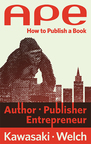 For a limited time, BookBaby is offering free downloads of Guy Kawasaki and Shawn Welch's self-publish how-to book APE: Author, Publisher, Entrepreneur - How to Publish a Book. (PRNewsFoto/BookBaby)