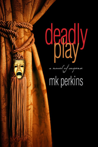 DEADLY PLAY by M.K. Perkins. Who knew theater could be so lethal?  (PRNewsFoto/Langner Press, LLC)