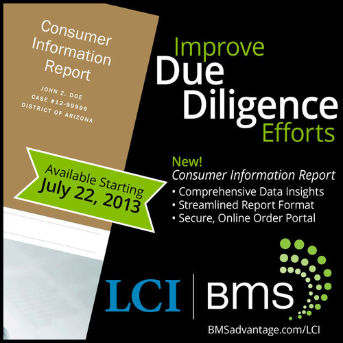 BMS and LCI have entered into an exclusive partnership to provide BMS Chapter 7 trustees with the latest in investigative technology: the new LCI Consumer Information Report (CIR). The CIR offers access to a comprehensive collection of records from an ...