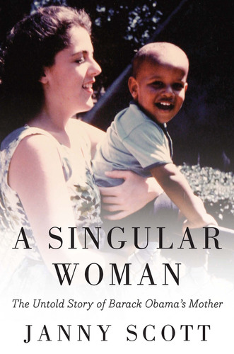 Stanley Ann Dunham, President Obama's Mother, is the Subject of a Deeply Reported and Researched