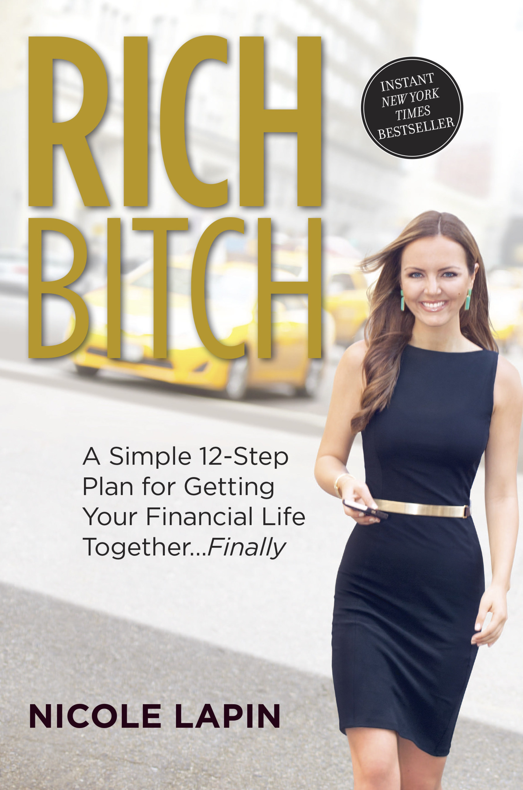 """""""Rich Bitch: A Simple 12-Step Plan for Getting Your Financial Life Together... Finally"""" by Nicole Lapin is now an instant New York Times bestseller."""