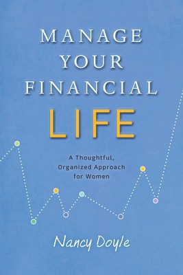 *Manage Your Financial Life* by consultant Nancy Doyle is a comprehensive and approachable guide to give women confidence to manage their financial affairs. Doyle's straightforward approach has four main steps: Get Organized; Analyze your Financial Profile; Educate Yourself About Investing; and Invest Your Money.