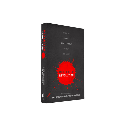 Red Letter Revolution: What If Jesus Really Meant What He Said? By Shane Claiborne and Tony Campolo Available ...