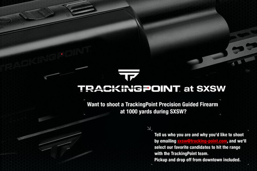 TrackingPoint at SXSW- Want to shoot at PGF at 1000 yards during SXSW? Email us at sxsw@tracking_point.com.  ...
