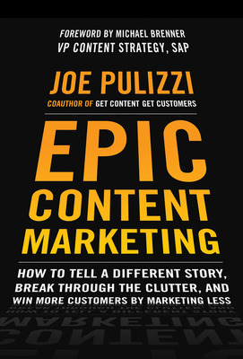 "In ""Epic Content Marketing: How to Tell a Different Story, Break Through the Clutter & Win More Customers by Marketing Less"" (McGraw-Hill), Joe Pulizzi, one the world's leading experts on content marketing, explains step-by-step how businesses can drive EPIC sales by creating content that is so helpful, so valuable and so compelling that customers can't live without it.  (PRNewsFoto/Content Marketing Institute)"