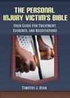 The Personal Injury Victim's Bible: Your Guide for Treatment, Evidence, and Negotations