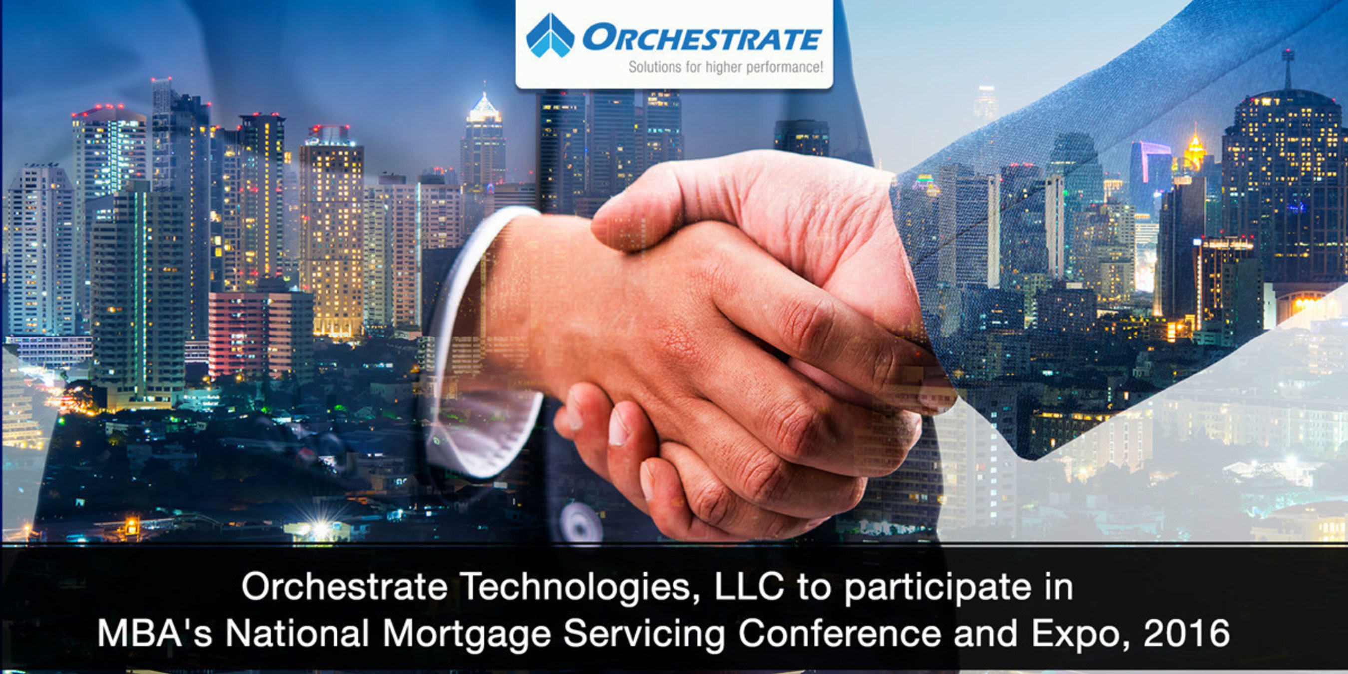 Orchestrate Technologies, LLC to Participate in MBA's National Mortgage Servicing Conference and Expo, 2016