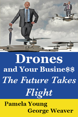Drones and Your Busine$$ - The Future Takes Flight