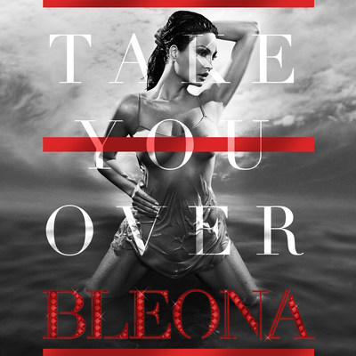 "Bleona's new single ""Take You Over"" was produced by Roccstar and is available on September 18 at iTunes"