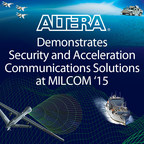 Altera FPGAs enable designers of military communications systems to enhance security and speed packet inspection, among other applications. Altera will be in booth # 1007 at MILCOM 2015, being held in Tampa, Florida, from October 26 to 28.