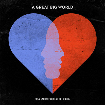 """A GREAT BIG WORLD RETURNS WITH BRAND NEW SINGLE """"HOLD EACH OTHER"""" FEAT. FUTURISTIC"""